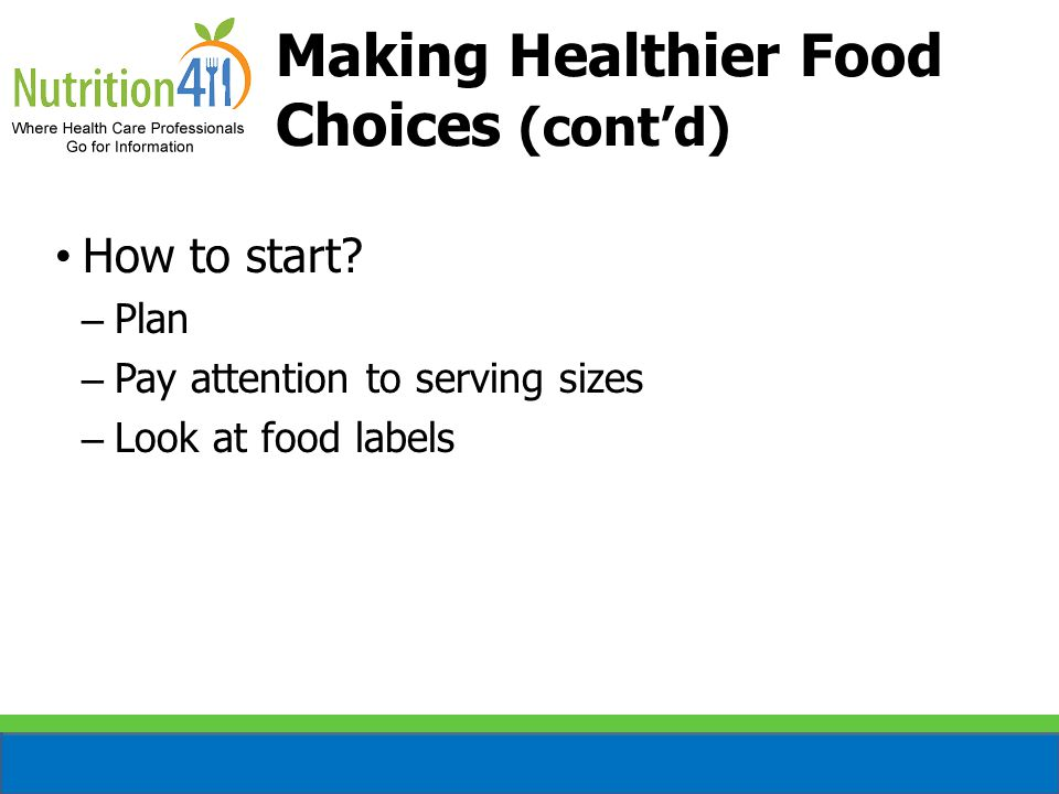 Making Healthier Food Choices (cont'd) How to start.