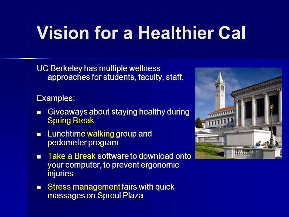 UC Berkeley has multiple wellness approaches for students, faculty, staff. Examples: Giveaways about staying healthy during Spring Break. Giveaways ab