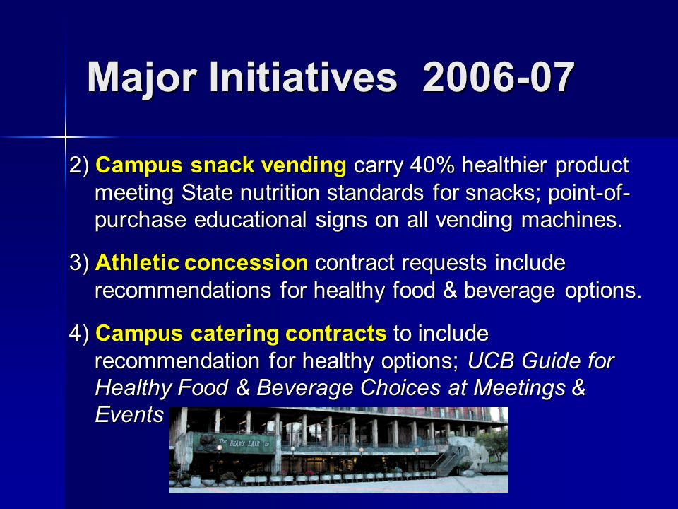 Major Initiatives 2006-07 2) Campus snack vending carry 40% healthier product meeting State nutrition standards for snacks; point-of- purchase educational signs on all vending machines.