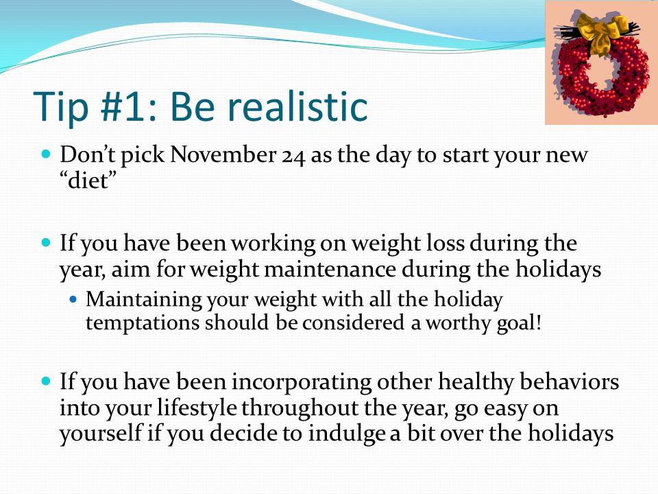 Tip #2: Eat before you eat Don't arrive at holiday parties famished We eat more and we eat faster when hungry Don't skip meals, especially breakfast Even a small, healthy breakfast will help keep the holiday cravings at bay Provides energy for all your holiday errands Research shows that skipping meals usually leads to consuming extra calories throughout the day
