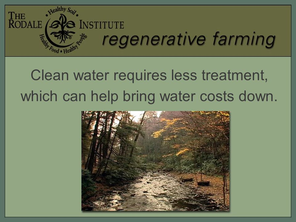Clean water requires less treatment, which can help bring water costs down.