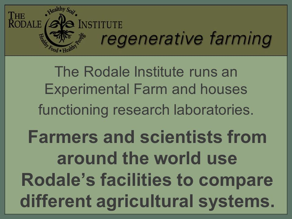 The Rodale Institute runs an Experimental Farm and houses functioning research laboratories.
