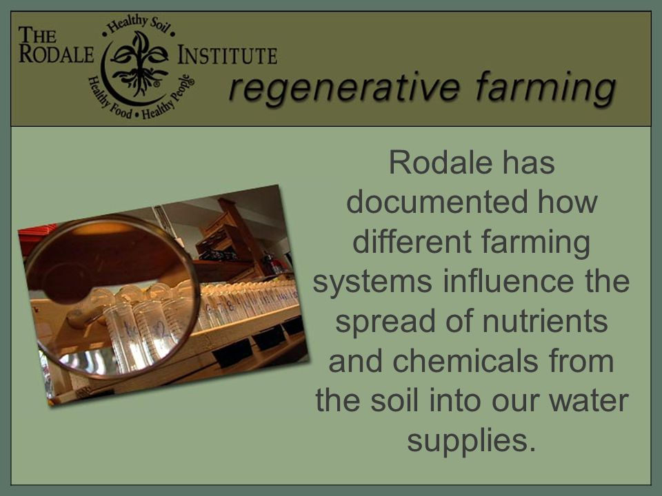Rodale has documented how different farming systems influence the spread of nutrients and chemicals from the soil into our water supplies.