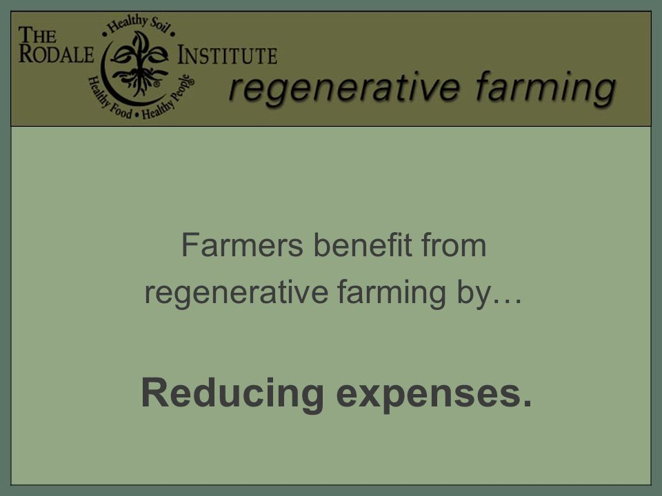 Farmers benefit from regenerative farming by… Reducing expenses.