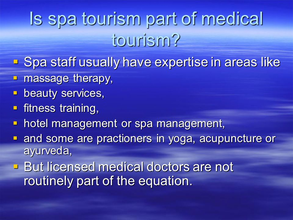 Is spa tourism part of medical tourism?  Spa staff usually have expertise in areas like  massage therapy,  beauty services,  fitness training,  h
