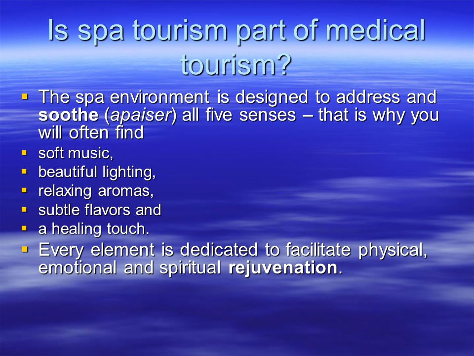 Is spa tourism part of medical tourism?  The spa environment is designed to address and soothe (apaiser) all five senses – that is why you will often