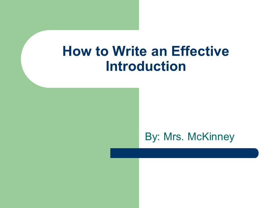 How to Write an Effective Introduction By: Mrs. McKinney