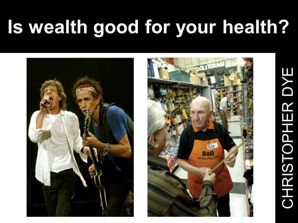 CHRISTOPHER DYE Is wealth good for your health?