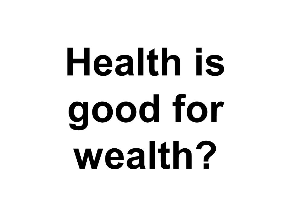 Health is good for wealth?