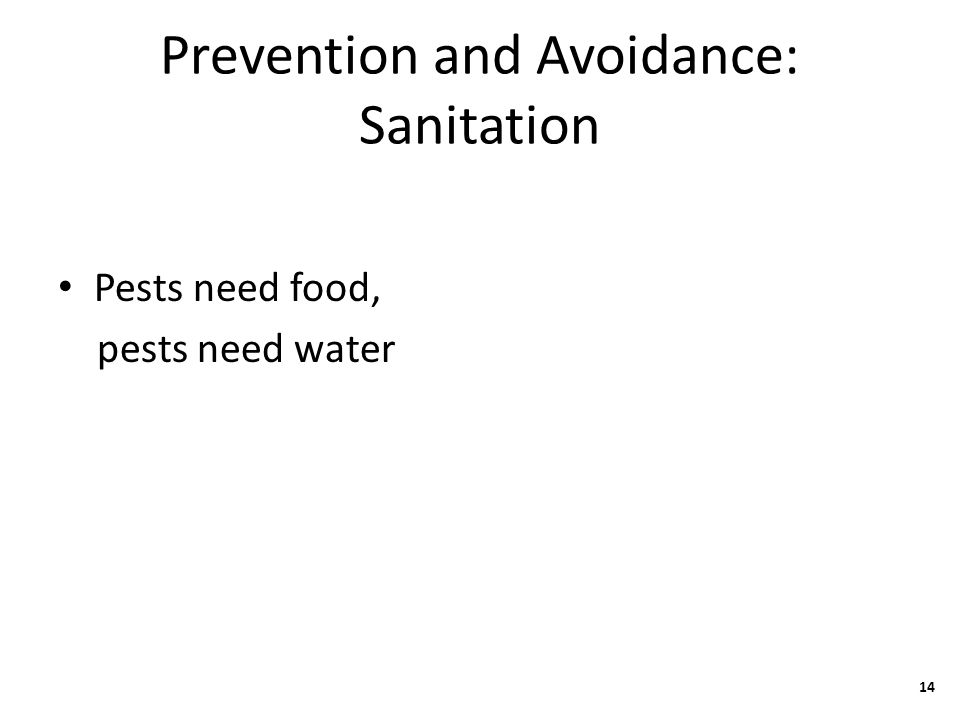 Prevention and Avoidance: Sanitation Pests need food, pests need water 14
