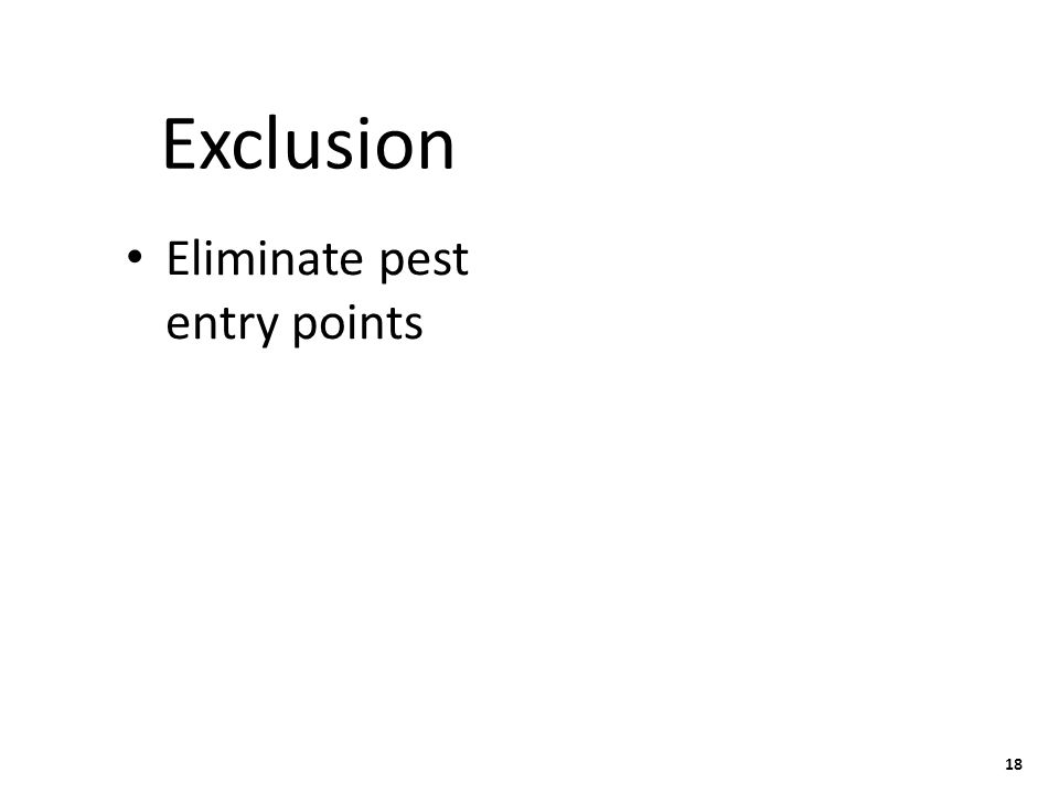 18 Exclusion Eliminate pest entry points