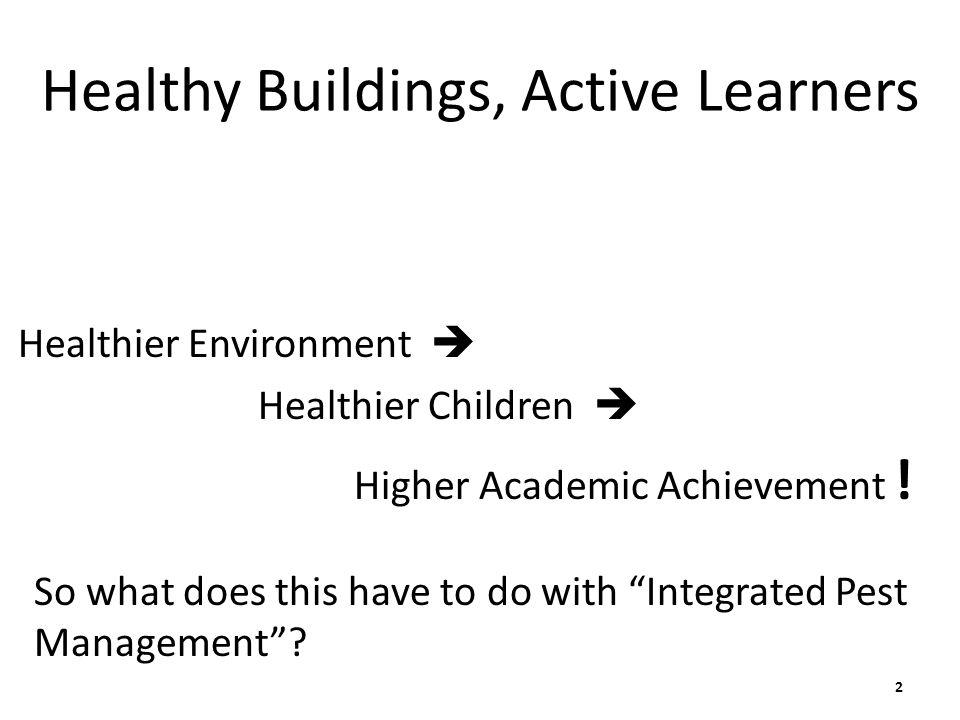 Healthy Buildings, Active Learners Healthier Environment  Healthier Children  Higher Academic Achievement .
