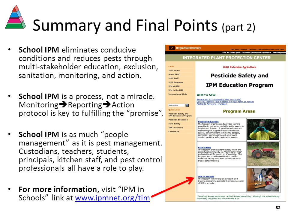 Summary and Final Points (part 2) School IPM eliminates conducive conditions and reduces pests through multi-stakeholder education, exclusion, sanitation, monitoring, and action.