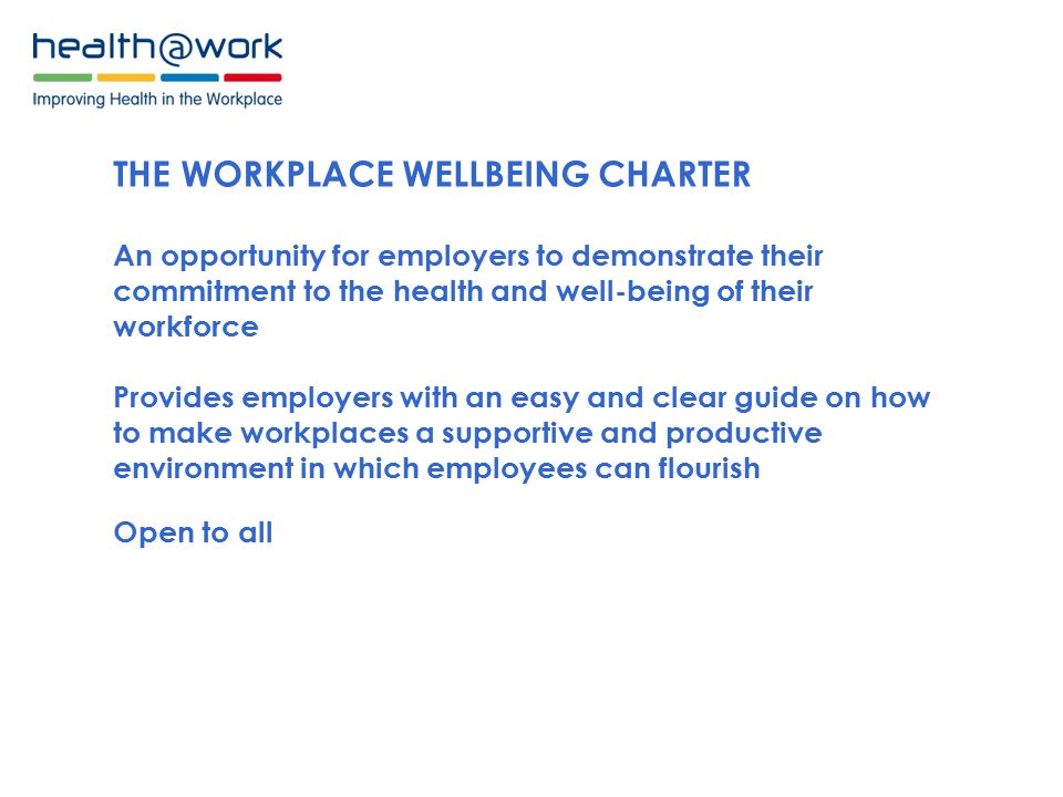 THE WORKPLACE WELLBEING CHARTER THE STANDARDS LEADERSHIP & COMMUNICATION ATTENDANCE MANAGEMENT HEALTH & SAFETY MENTAL HEALTH SMOKING PHYSICAL ACTIVITY HEALTHY EATING ALCOHOL AND SUBSTANCE MISUSE