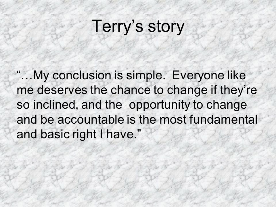 Terry's story …My conclusion is simple.