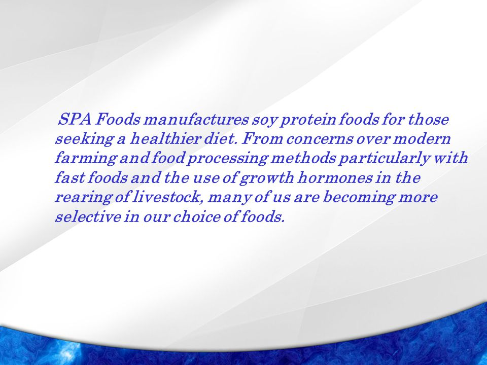 SPA Foods manufactures soy protein foods for those seeking a healthier diet. From concerns over modern farming and food processing methods particularl