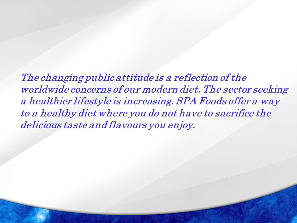 The changing public attitude is a reflection of the worldwide concerns of our modern diet. The sector seeking a healthier lifestyle is increasing. SPA