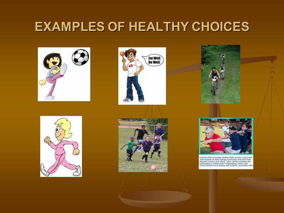 EXAMPLES OF HEALTHY CHOICES