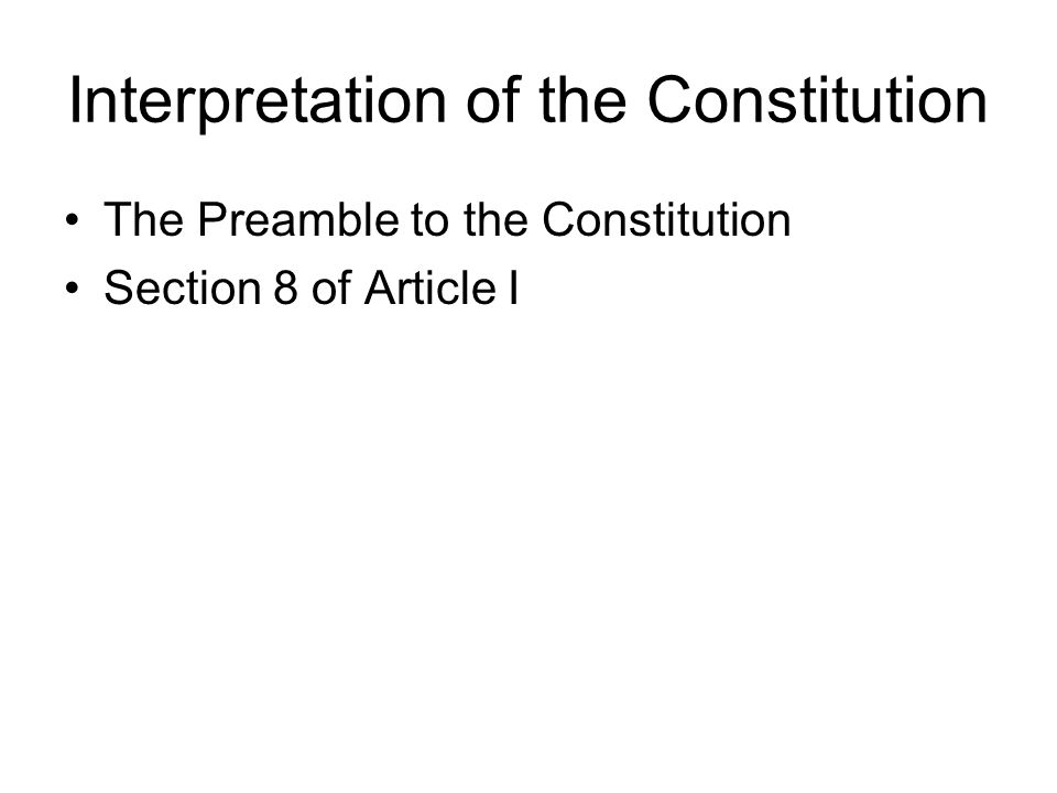 Interpretation of the Constitution The Preamble to the Constitution Section 8 of Article I
