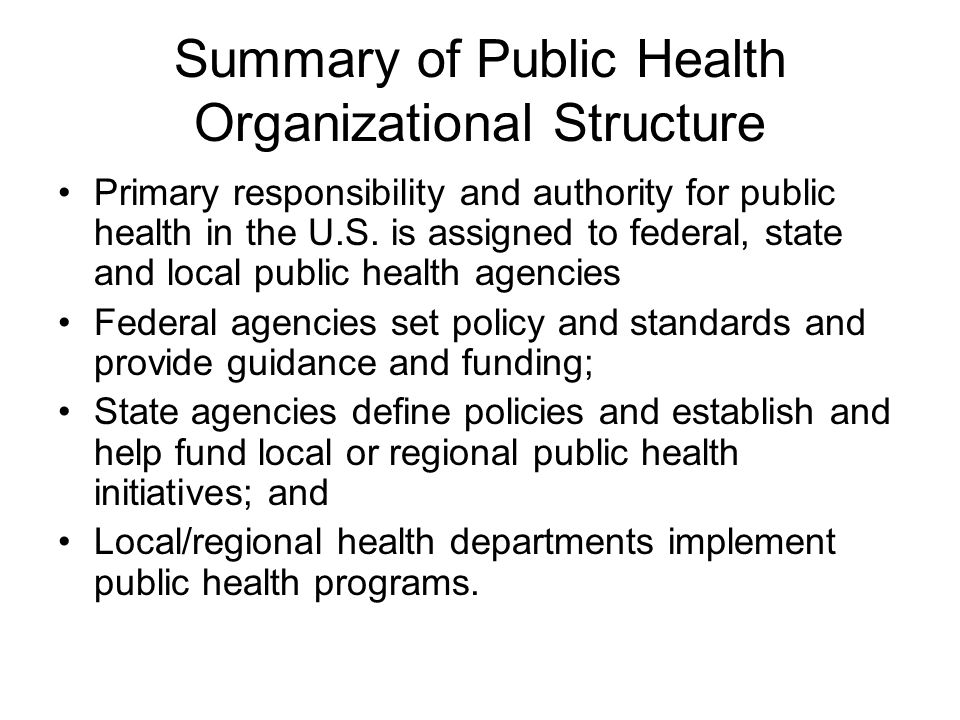 Summary of Public Health Organizational Structure Primary responsibility and authority for public health in the U.S.
