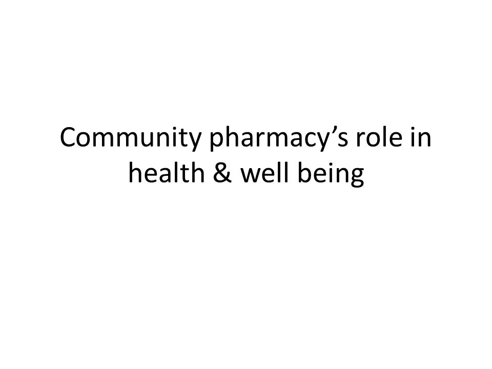 Community pharmacy's role in health & well being