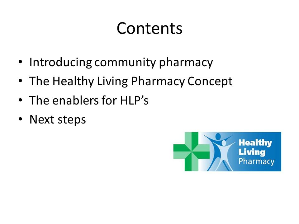 Contents Introducing community pharmacy The Healthy Living Pharmacy Concept The enablers for HLP's Next steps