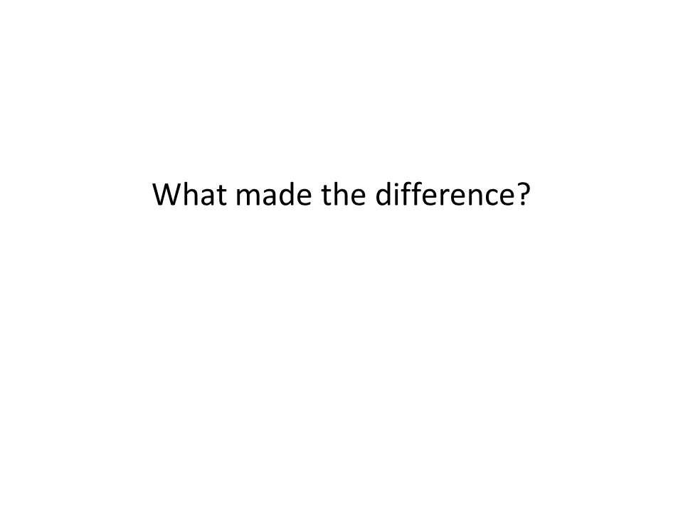 What made the difference?