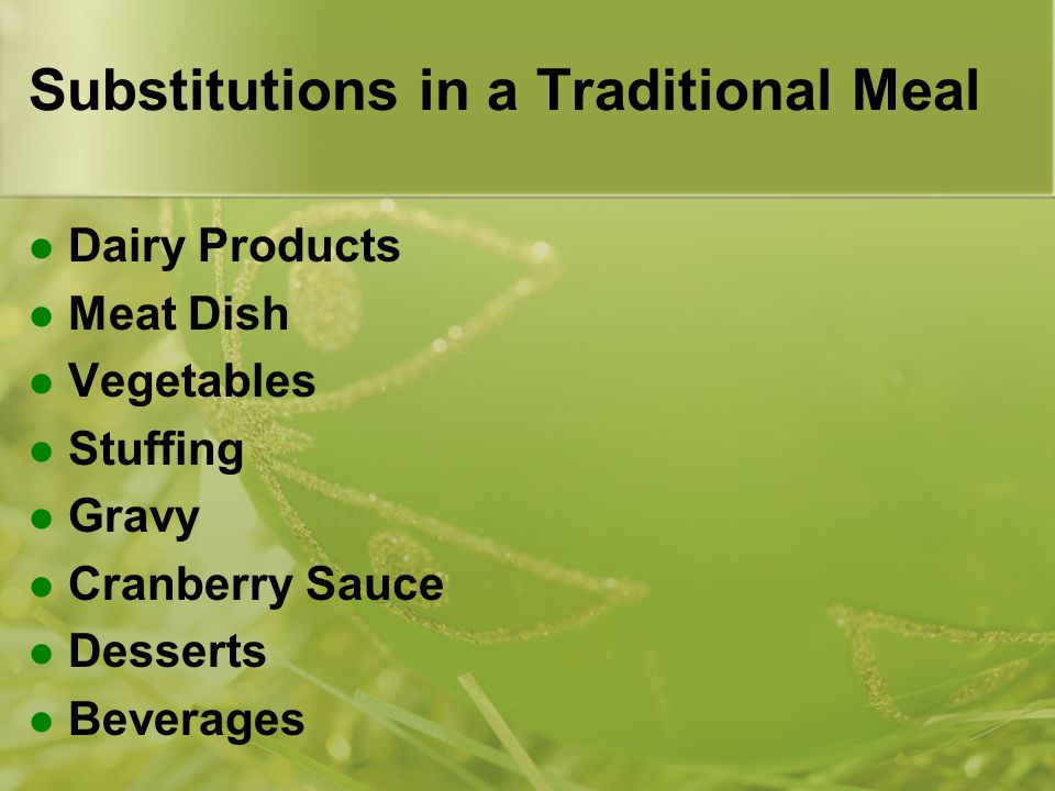 Substitutions in a Traditional Meal Dairy Products Meat Dish Vegetables Stuffing Gravy Cranberry Sauce Desserts Beverages