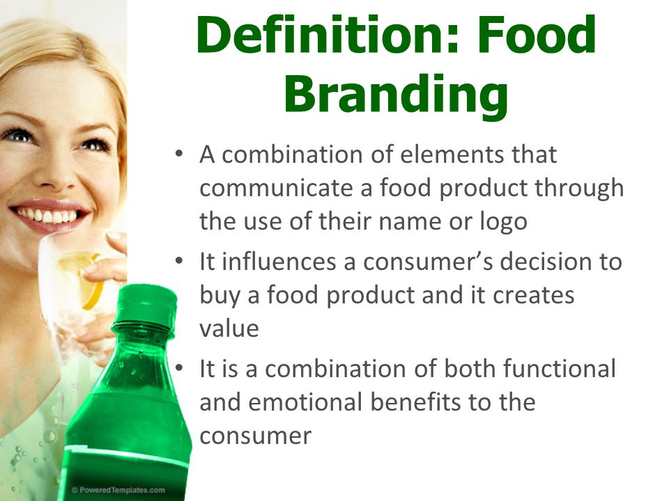 Definition: Food Branding A combination of elements that communicate a food product through the use of their name or logo It influences a consumer's decision to buy a food product and it creates value It is a combination of both functional and emotional benefits to the consumer