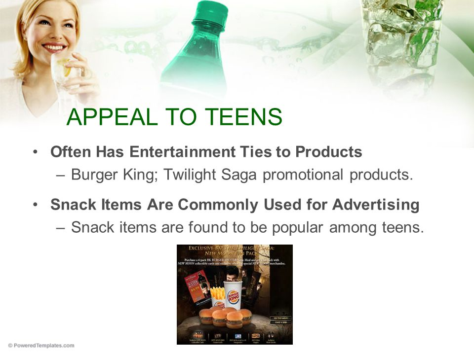 APPEAL TO TEENS Often Has Entertainment Ties to Products –Burger King; Twilight Saga promotional products.