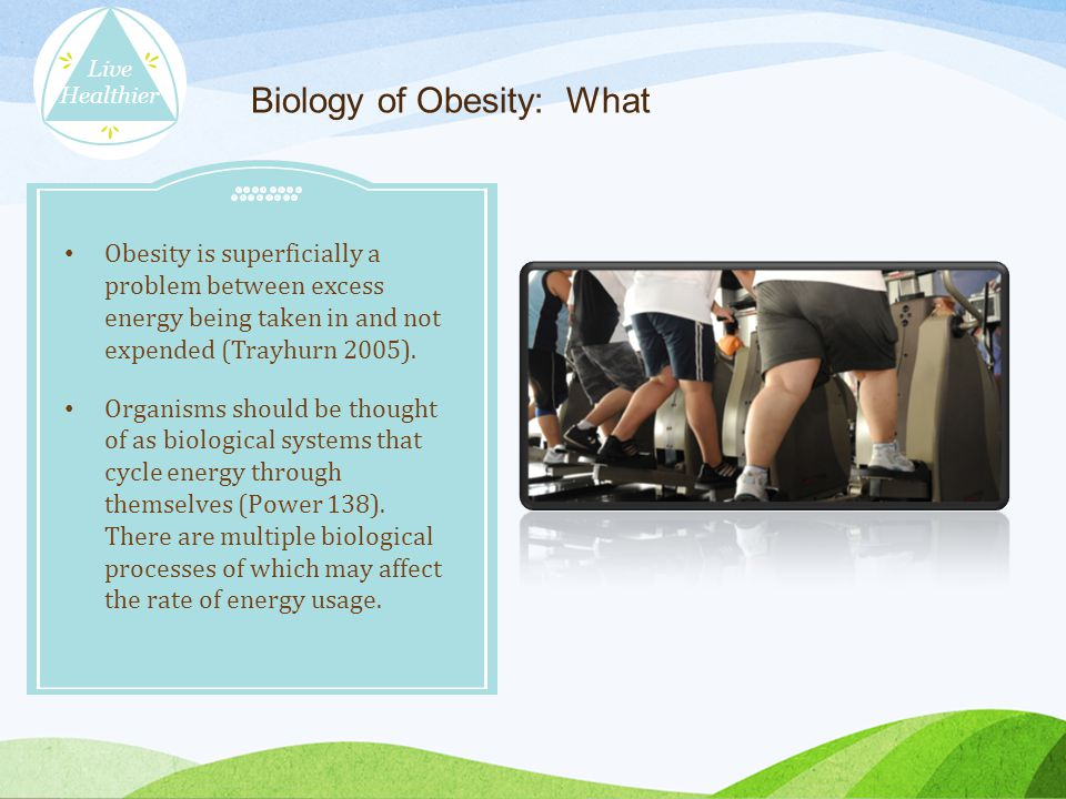 Biology of Obesity: What Obesity is superficially a problem between excess energy being taken in and not expended (Trayhurn 2005).