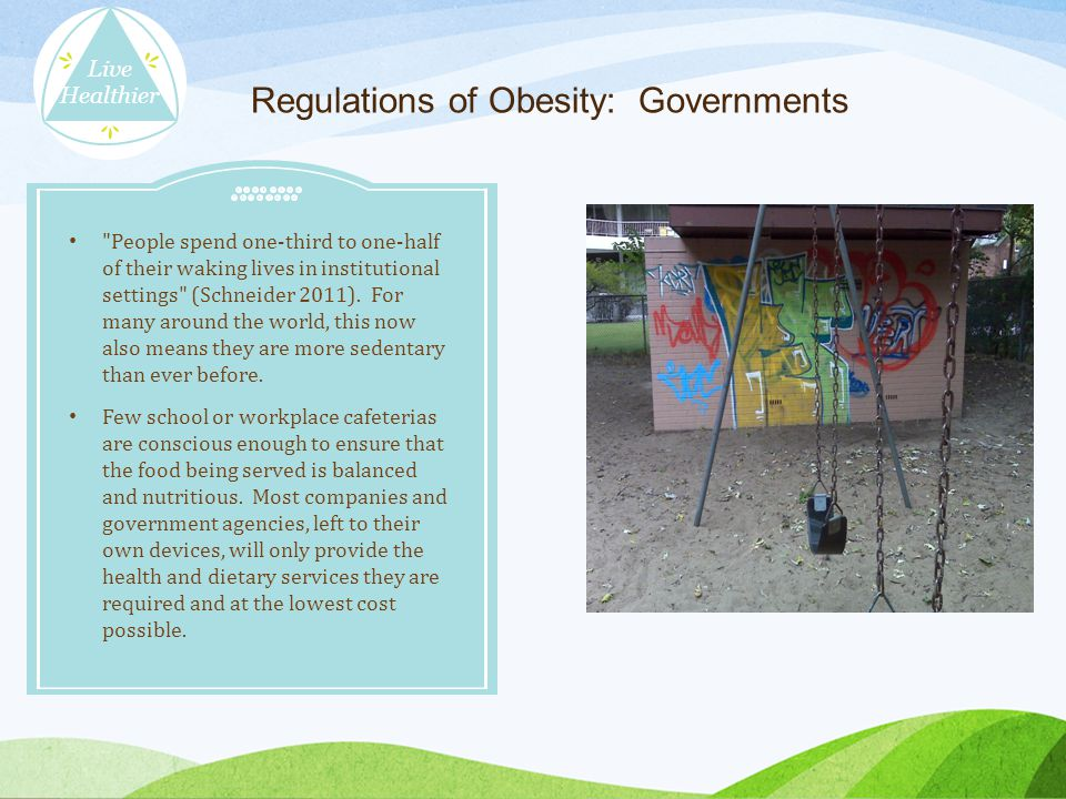 Regulations of Obesity: Governments People spend one-third to one-half of their waking lives in institutional settings (Schneider 2011).