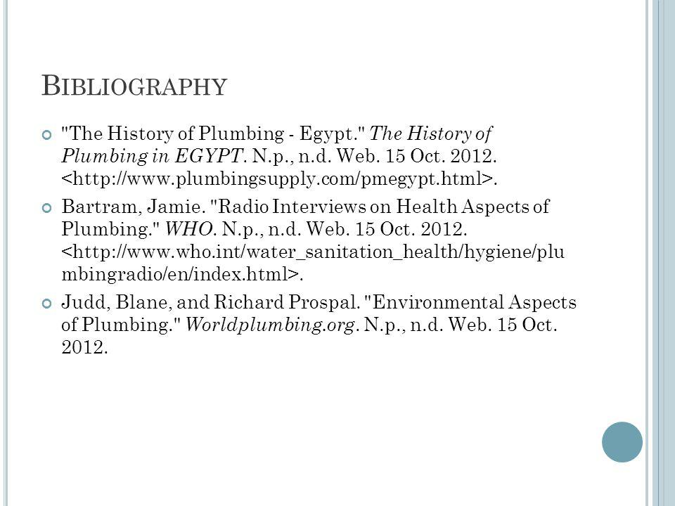 B IBLIOGRAPHY The History of Plumbing - Egypt. The History of Plumbing in EGYPT.