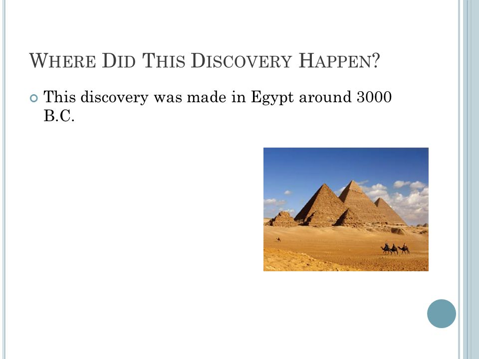 W HERE D ID T HIS D ISCOVERY H APPEN This discovery was made in Egypt around 3000 B.C.