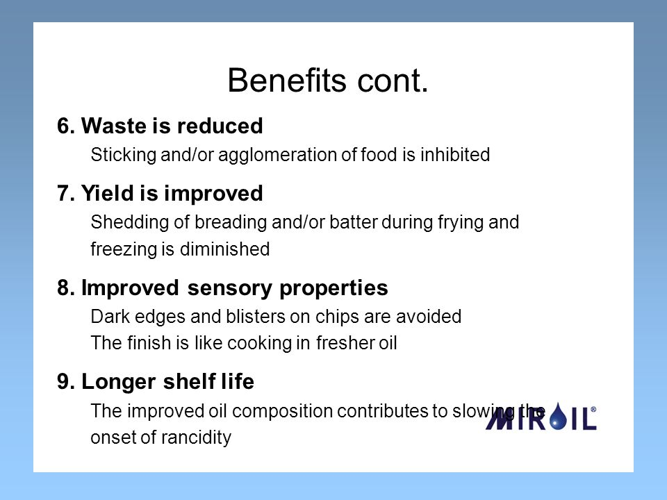 Benefits cont. 6. Waste is reduced Sticking and/or agglomeration of food is inhibited 7.
