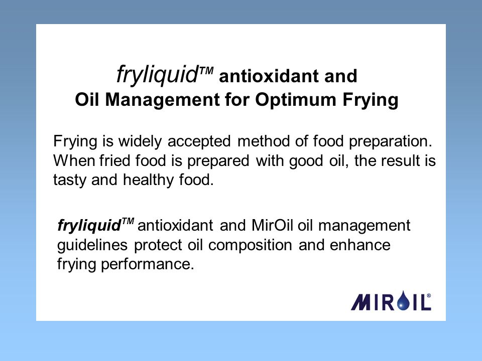 fryliquid TM antioxidant and MirOil oil management guidelines protect oil composition and enhance frying performance.