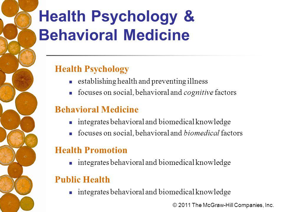 © 2011 The McGraw-Hill Companies, Inc. Health Psychology & Behavioral Medicine Health Psychology establishing health and preventing illness focuses on