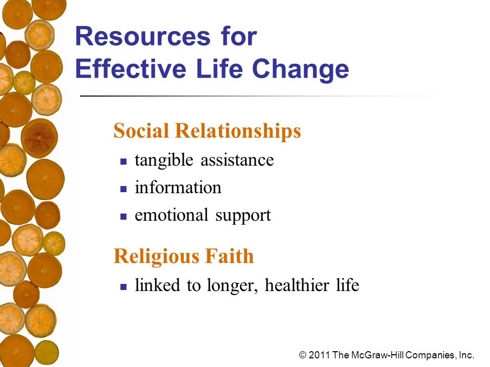 © 2011 The McGraw-Hill Companies, Inc. Resources for Effective Life Change Social Relationships tangible assistance information emotional support Reli