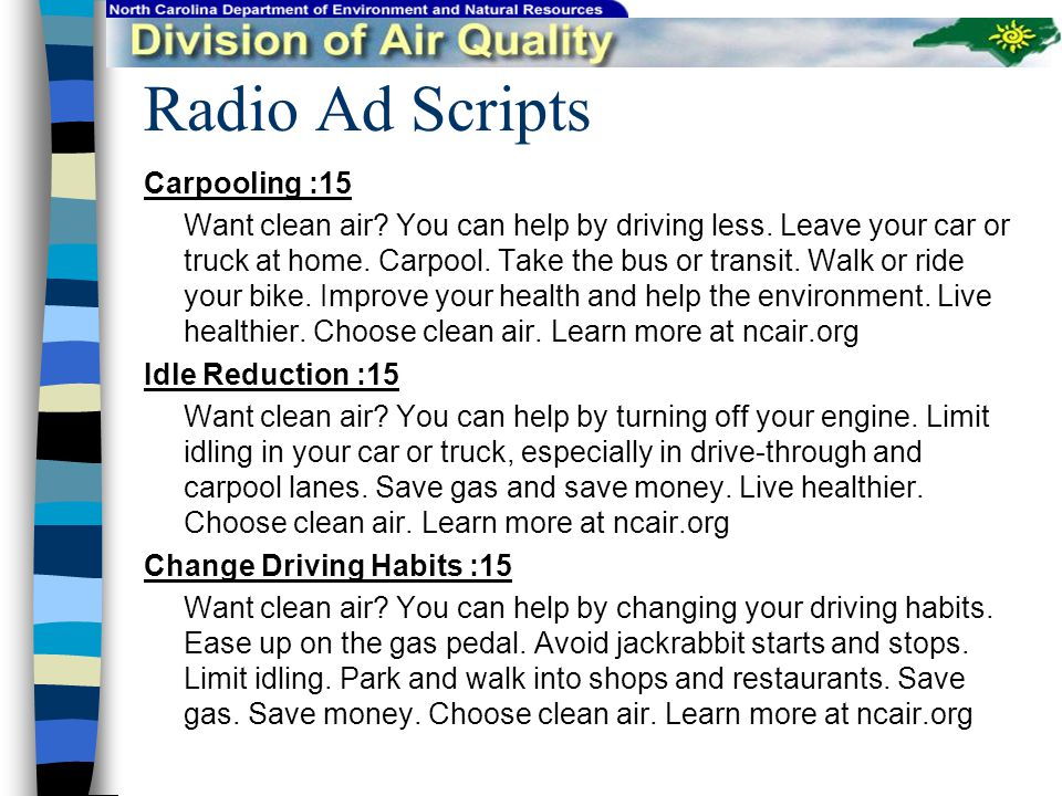 Radio Ad Scripts Carpooling :15 Want clean air. You can help by driving less.