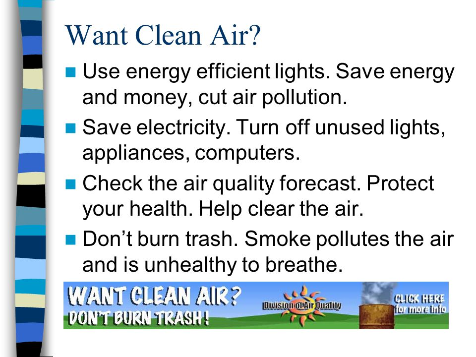 Want Clean Air. Use energy efficient lights. Save energy and money, cut air pollution.