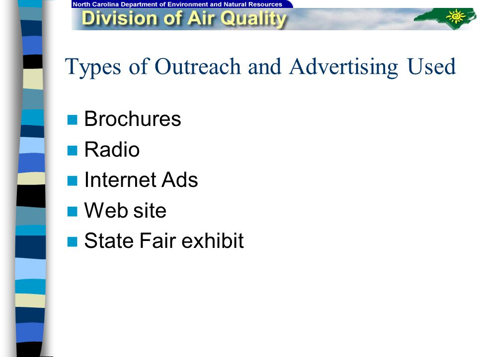 Types of Outreach and Advertising Used Brochures Radio Internet Ads Web site State Fair exhibit