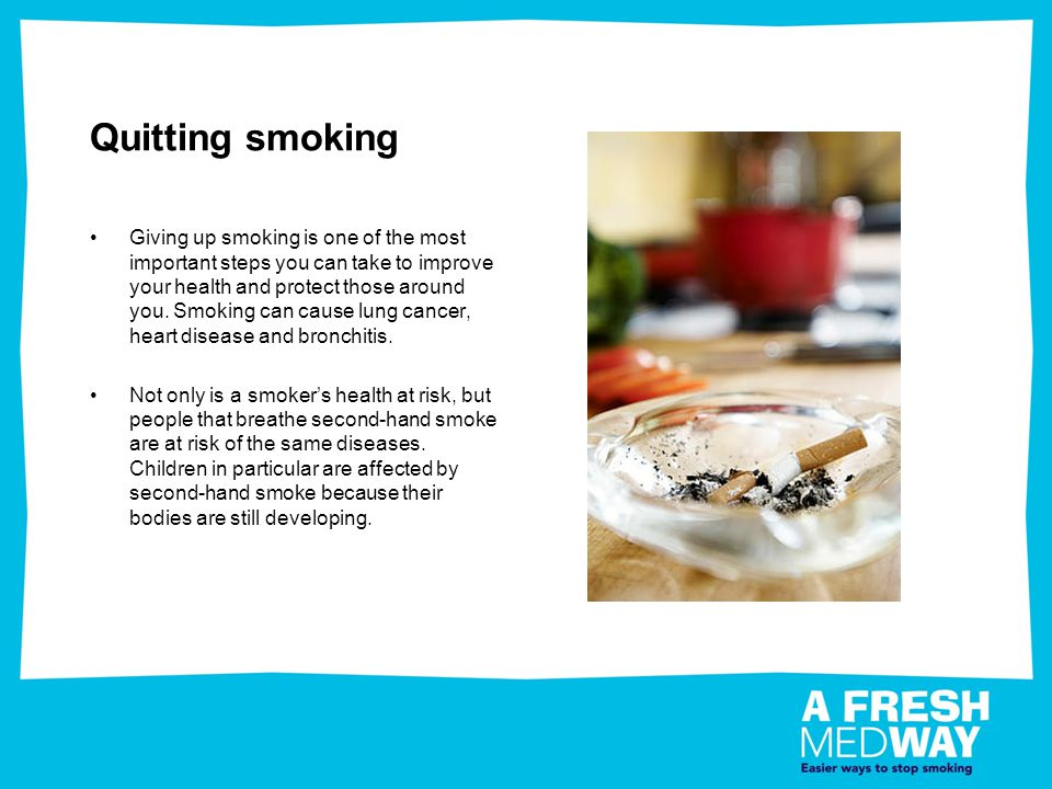 Quitting smoking Giving up smoking is one of the most important steps you can take to improve your health and protect those around you. Smoking can ca