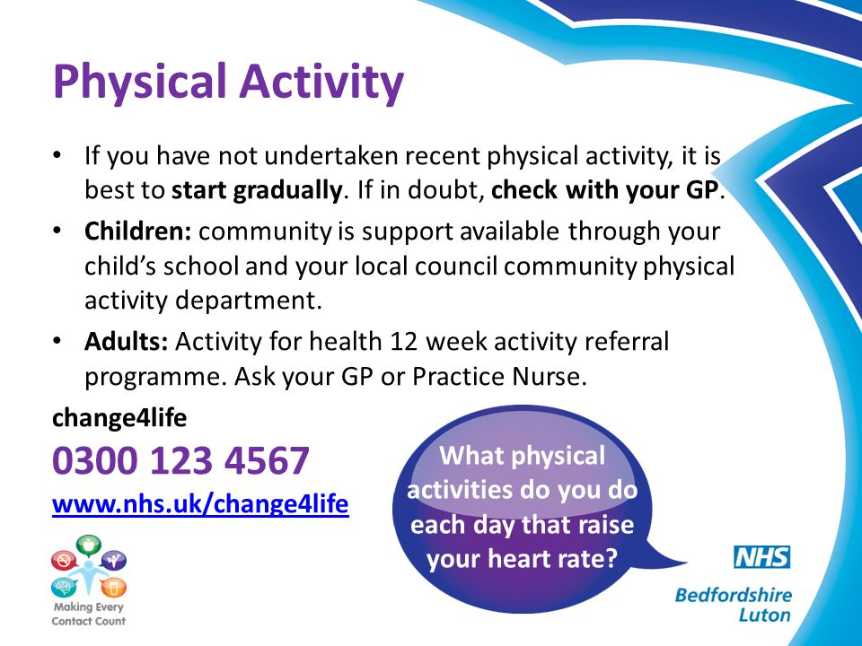 If you have not undertaken recent physical activity, it is best to start gradually. If in doubt, check with your GP. Children: community is support av