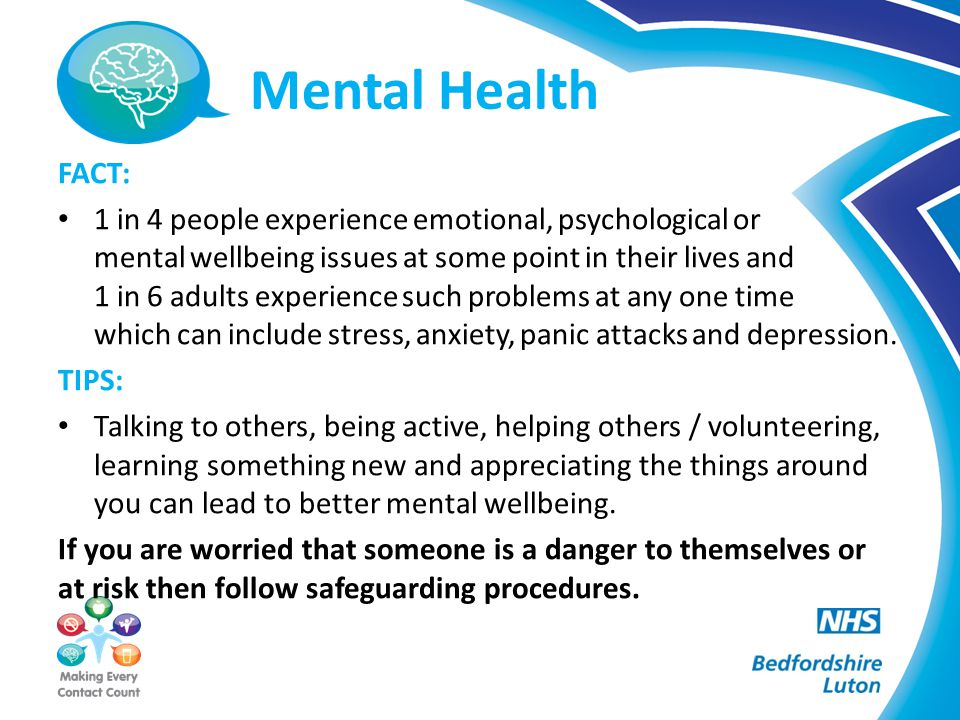 Mental Health FACT: 1 in 4 people experience emotional, psychological or mental wellbeing issues at some point in their lives and 1 in 6 adults experience such problems at any one time which can include stress, anxiety, panic attacks and depression.