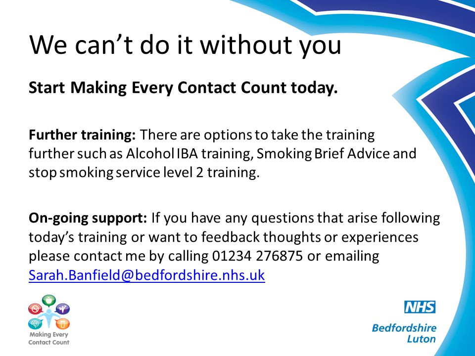 We can't do it without you Start Making Every Contact Count today. Further training: There are options to take the training further such as Alcohol IB
