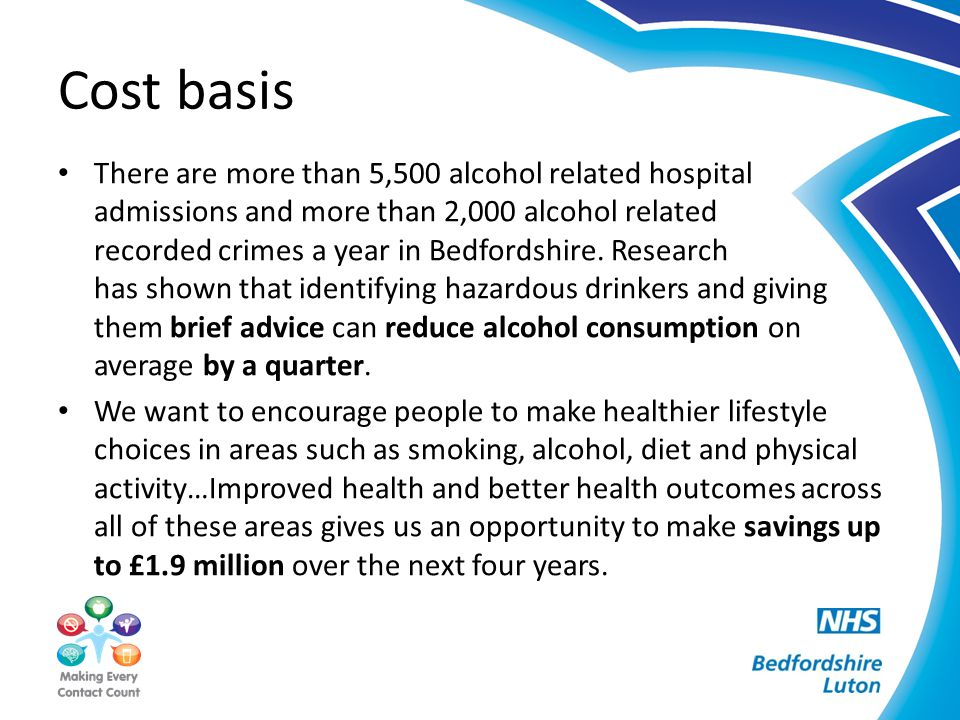 Cost basis There are more than 5,500 alcohol related hospital admissions and more than 2,000 alcohol related recorded crimes a year in Bedfordshire. R