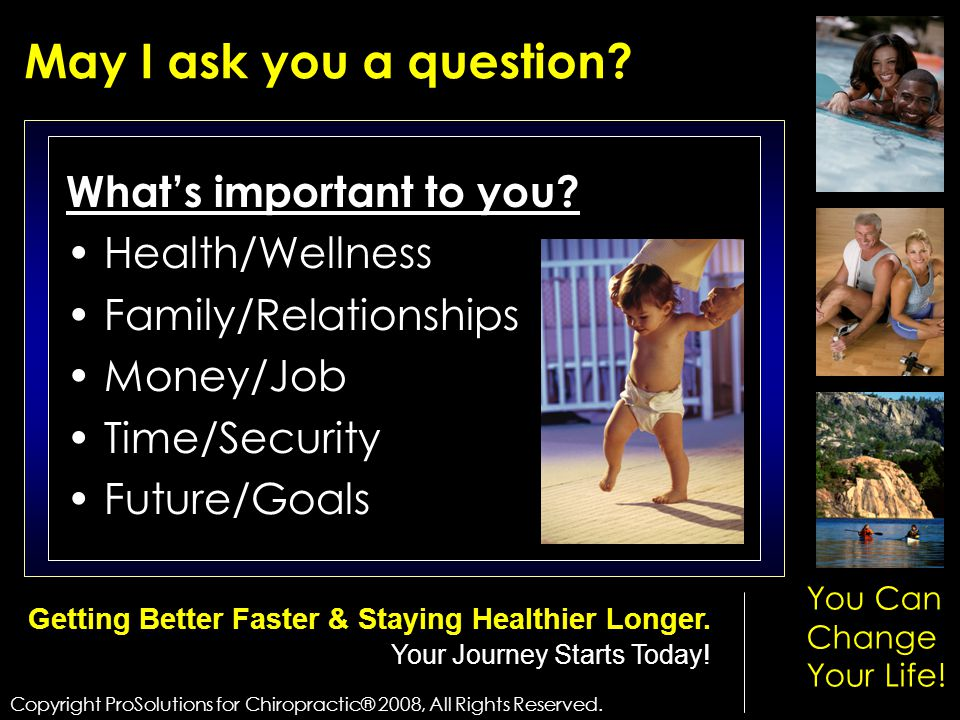 What's important to you? Health/Wellness Family/Relationships Money/Job Time/Security Future/Goals May I ask you a question? Copyright ProSolutions fo