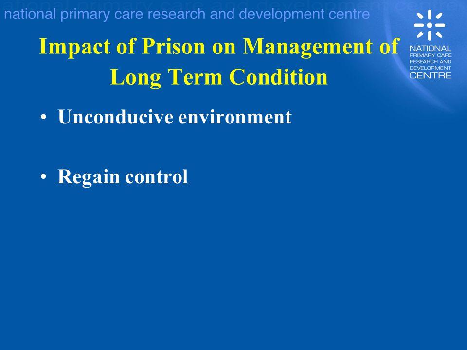 Impact of Prison on Management of Long Term Condition Unconducive environment Regain control