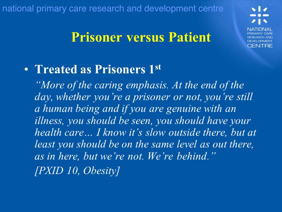 Prisoner versus Patient Treated as Prisoners 1 st More of the caring emphasis.