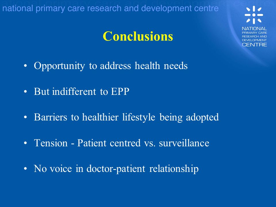 Conclusions Opportunity to address health needs But indifferent to EPP Barriers to healthier lifestyle being adopted Tension - Patient centred vs. sur